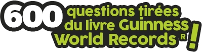 600 questions tirées du livre Guinness World Records